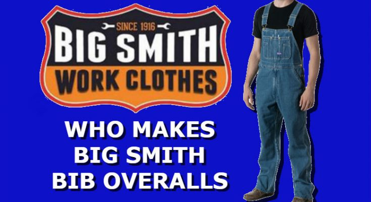 Who Makes Big Smith Bib Overalls